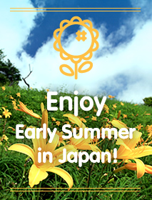 Recommended Spots to Enjoy Early Summer in Japan!